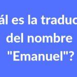 """¿Cuál es la traducción del nombre """"Emanuel""""?"""