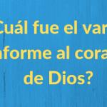 ¿Cuál fue el varón conforme al corazón de Dios?