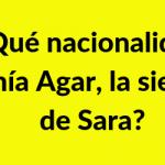 ¿Qué nacionalidad tenía Agar, la sierva de Sara?
