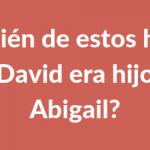 ?¿Quién de estos hijos de David era hijo de Abigail?
