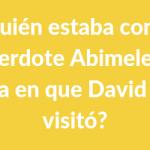 ? ¿Quién estaba con el Sacerdote Abimelec el día en que David lo visitó?