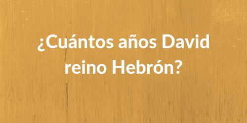 ¿Cuántos años David reino Hebrón?